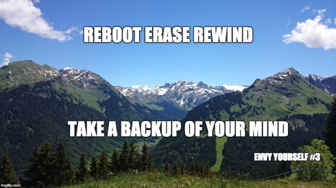 Reboot Erase Rewind, Take a backup of your mind